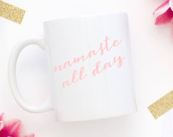 Namaste All Day Coffee Mug | Yoga Mug | Yoga Lover Gift | Gift for Her | Zen Mug | Bohemian Gift | BOHO | Birthday Gift | Yogi | Namaste