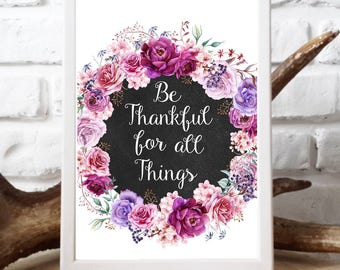 Be Thankful for All Things Print, Be Thankful Quote, Wall Decor, Motivational Quote, Be Thankful  Print, Thanksgiving Printable, Fall print