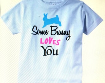 Some Bunny Loves You T Shirt