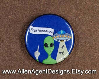 Alien Abduction, Free Healthcare Gift, Alien Badge Pin, Alien Spaceship, Alien accessories, Pinback Button Badge, Button or Magnet,