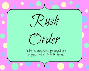 Rush Order/Upgrade production speed/Ships within 24/48 hrs.