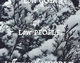 Love GOD, Love PEOPLE, Influence the WORLD