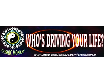 Who's Driving Your Life Bumper Sticker