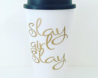 "Travel Mug, ""Slay girl Slay"", coffee tumbler, gift for her, birthday gift, graduation gift"