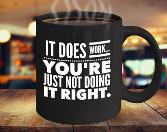 Funny Coffee Mug - You're Not Doing It Right