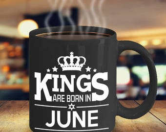 Birthday Coffee Cup - Kings Are Born In June Coffee Mug - Funny Birthday Coffee Mug