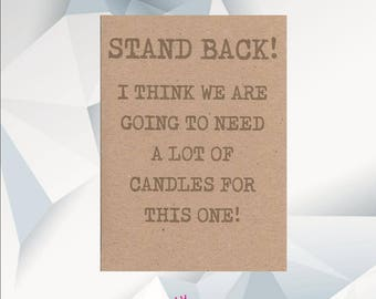 STAND BACK I Think we Are Going To Need A Lot Of Candles For This One / Funny Birthday Card / Funny Birthday Cards / Funny Card For Friend /