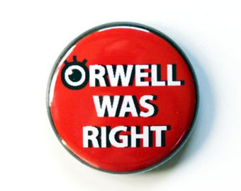 Orwell Was Right Pinback Button, Magnet, Zipper Pull, or Keychain