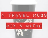 BLACK FRIDAY SALE - 4 Travel Mugs - custom choice of designs and cup colors