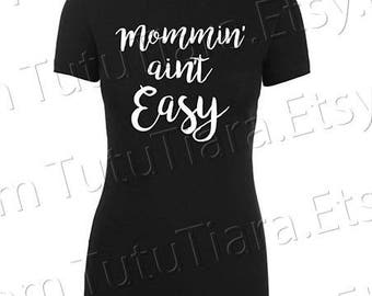 Mommin' Ain't Easy Shirt Graphic Tee Black and White T-shirt for women