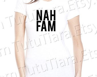 Nah Fam Shirt Graphic Tee Black and White T-shirt for girls, teens, women
