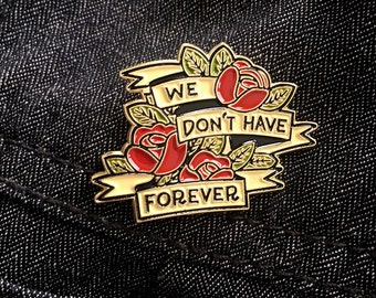 We Don't Have Forever Lapel Pin