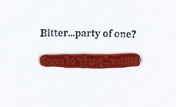 Bitter Party Of One - Altered Attic Rubber Stamp - CLEARANCE - Funny Humor Quote Greeting - Art Craft Scrapbook Mixed Media
