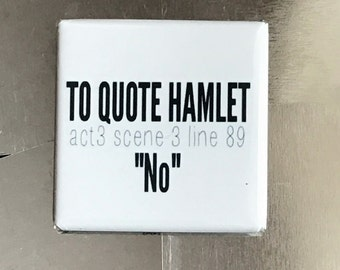 To Quote Hamlet... custom made 1.5x1.5 inch magnet