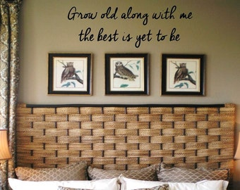 Grow Old Along with Me the Best is Yet to Be Wall Decal/Wall Words/Wall Transfer