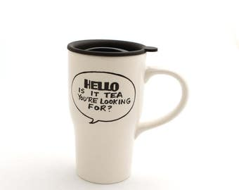 Hello is it tea you're looking for - Lionel Richie - travel mug with handle - TEXT only - see all pictures