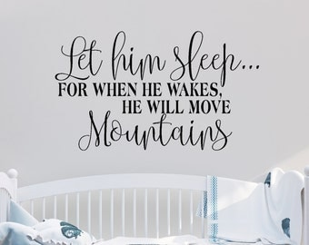 Let Him Sleep....For When He Wakes, He Will Move Mountains - Vinyl Decal - Wall Decor - Sticker - Nursery