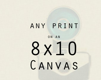 Canvas Gallery Wrap - Any 8x10 Print on a Canvas