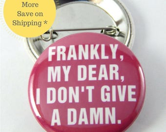 Frankly, my dear, I don't give a damn  Pinback Button Badge, pins for backpacks, Pinback Button gift, Button OR Magnet - 1.5″ (38mm)