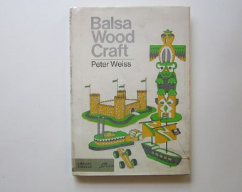 vintage book - BALSA WOOD CRAFT - Peter Weiss, 1972 - library discard, children's crafts and projects