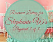 Reserved Listing for Stephanie W's Payment 3 of 3