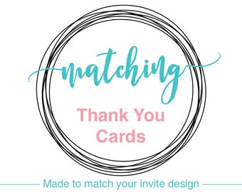 Fold over thank you note cards to match any of my invitation designs