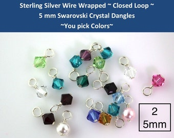 2 Two CLOSED LOOP 5mm Sterling Silver wire wrapped Swarovski crystal bicone or round pearl dangles - you pick colors- jewelry supply