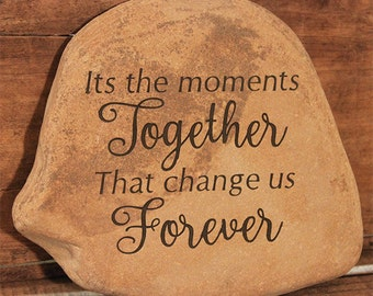 Hand Engraved Rock - Its the moments Together that change us Forever