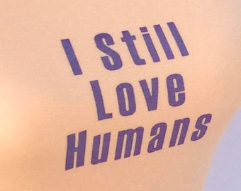 Unique Tanks-'I Still Love Humans' (various, limited sizes)