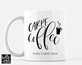 Carpe Coffee then Carpe Diem Gift Mug | Seize the Day | Motivational Mug | She Drinks Coffee | Gift for Coffee Lover