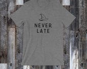 Never Late, LOTR, Sorry I'm Late, T-shirt, Grey T-shirt, Tri-blend, Rings fan, LOTR fan, Book Lover, Literary Gift, Wizard, Tolkien