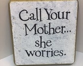 Call Your Mother...she worries.