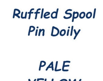 RUFFLED Spool Pin Doily (Pale Yellow)