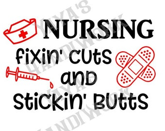 SVG -Nursing, fixin cuts and stickin butts - Digital file - Instant Download - svg, Silhouette studio,  png & pdf