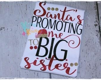 Santa's Promoting me to Big Sister - Christmas - Holiday - Custom - HTV Shirt - Vinyl Shirt