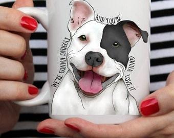 Pit Bull Mug We're Gonna Snuggle and You're Gonna Love It, Grey Pitbull Dog  - White Mug - Two Sizes