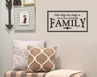 FAMILY Wall Quotes Decal - Other things may change us, but we start and end with FAMILY -  Vinyl Wall Art - Wall sayings