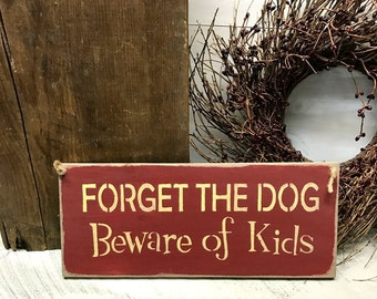 Wood Sign, Forget The Dog Beware of The Kids, Gift For The Dog Lover, Pet Sign, Dog Sign, Gift For Mom, Wood Sign Saying, Signs With Quotes