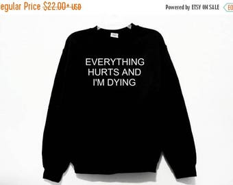 ON SALE Everything hurts and i'm dying Graphic Print Unisex Sweatshirt