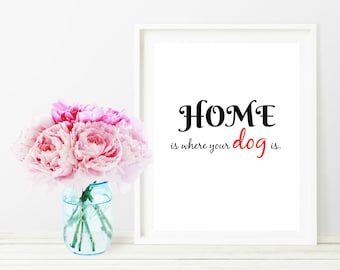 PRINTABLE WALL ART: Home is Where Your Dog Is