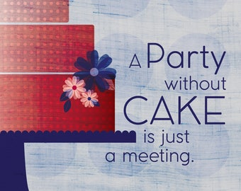 Julia Child Quote / A Party Without Cake Is Just A Meeting - Art Print
