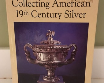 Collecting American 19th Century Silver by Katharine Morrison McClinton