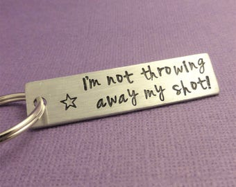 Hamilton Inspired - I'm not throwing away my shot! - A Hand Stamped Keychain in Aluminum or Copper