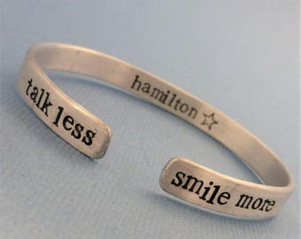 Hamilton Inspired - Talk Less. Smile More - A Double Sided Hand Stamped Bracelet in Aluminum or Sterling Silver