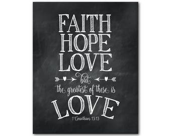 Faith Hope Love but the greatest of these is love - Bible verse - 1 Corinthians 13 quote - Housewarming gift - Scripture PRINT
