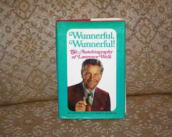 """Classic 1972 Lawrence Welk Book """"Wunnerful Wunnerful The Autobiography of Lawrence Welk"""" / AUTOGRAPHED & Dustjacket!"""
