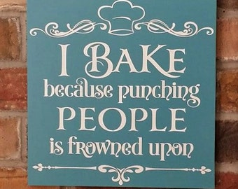I Bake Because Punching People is Frowned Upon, kitchen decor, kitchen sign, wood sign, bakery sign, dessert sign