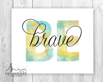 Be Brave Typography Print, Be Art Print, Be, Inspirational Quote, Digital Watercolor Art Print, Be Brave Quote, Inspirational Be You Print