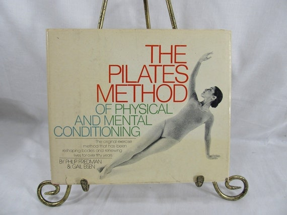 The Pilates Method of Physical and Mental Conditioning, Philip Friedman and Gail Eisen, Doubleday 1980 First Edition Hardcover w/Dust Jacket