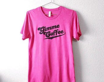 Coffee Shirt - Gimme Coffee